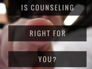 Is Counseling right for you